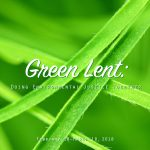 Green Lent: joining in the Spirit's redeeming work of justice